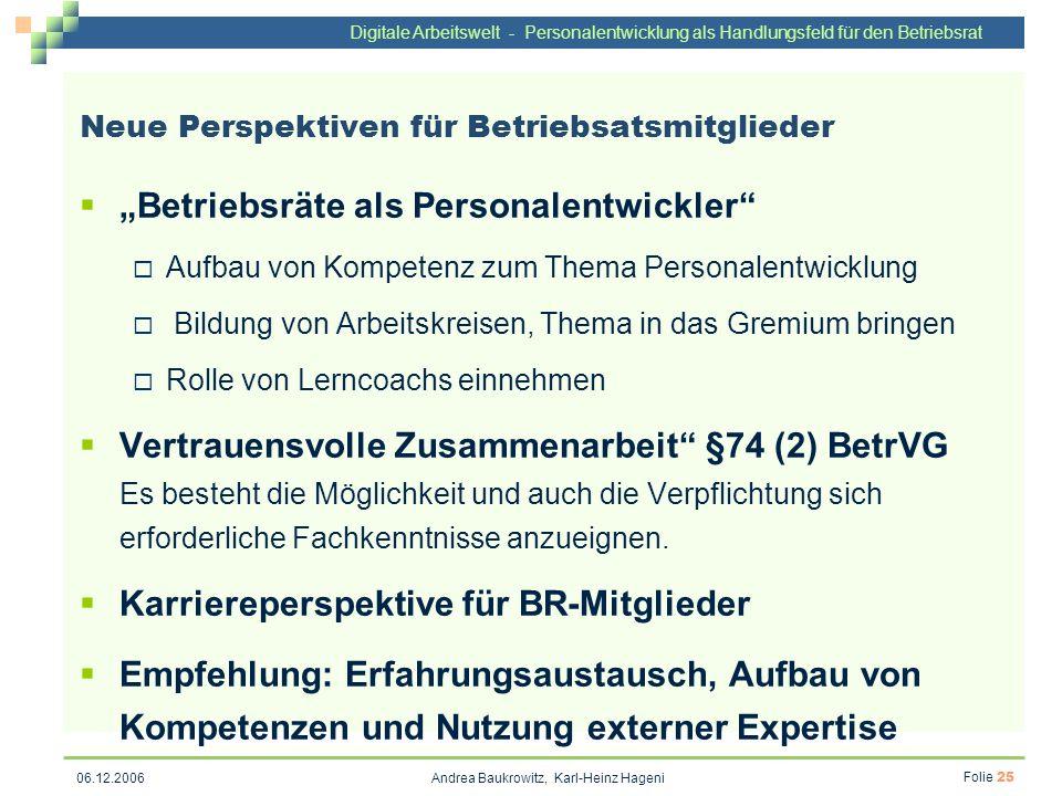 Digitale Arbeitswelt - Personalentwicklung als Handlungsfeld für den Betriebsrat Andrea Baukrowitz, Karl-Heinz Hageni Folie 25 06.12.2006 Neue Perspek