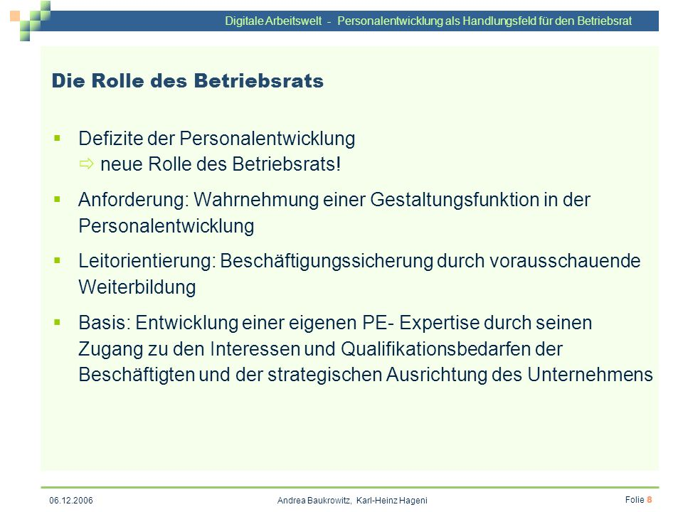 Digitale Arbeitswelt - Personalentwicklung als Handlungsfeld für den Betriebsrat Andrea Baukrowitz, Karl-Heinz Hageni Folie 8 06.12.2006 Die Rolle des