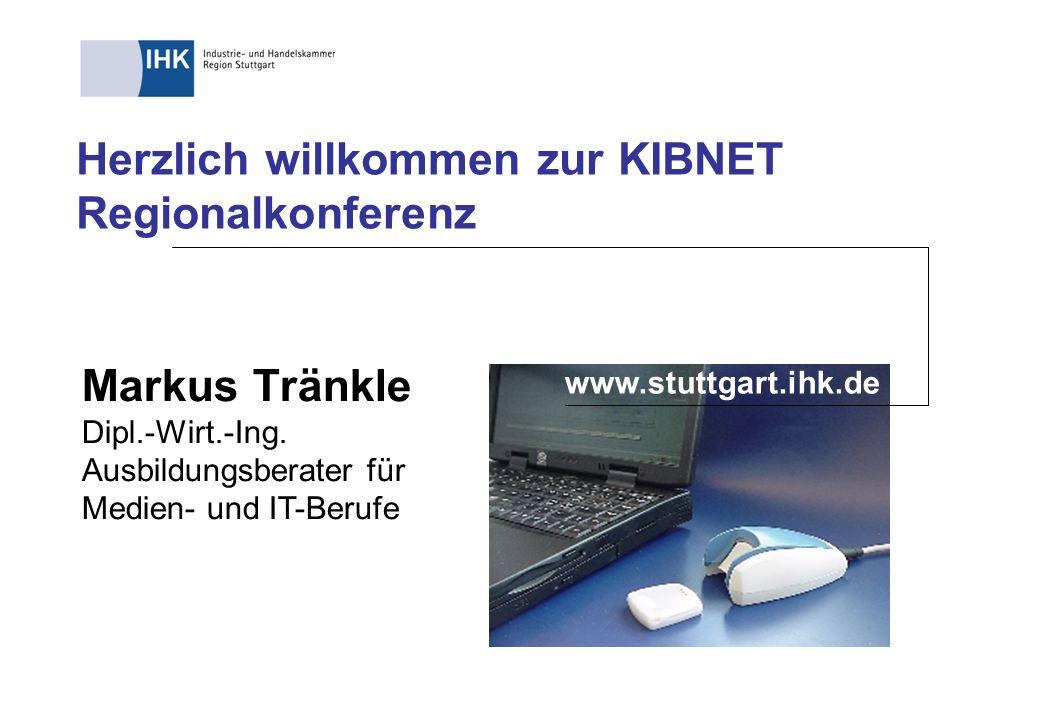 Herzlich willkommen zur KIBNET Regionalkonferenz www.stuttgart.ihk.de Markus Tränkle Dipl.-Wirt.-Ing. Ausbildungsberater für Medien- und IT-Berufe