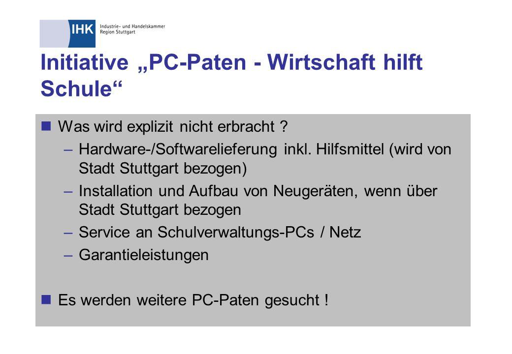 Initiative PC-Paten - Wirtschaft hilft Schule Was wird explizit nicht erbracht ? –Hardware-/Softwarelieferung inkl. Hilfsmittel (wird von Stadt Stuttg
