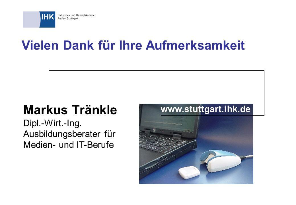 Vielen Dank für Ihre Aufmerksamkeit www.stuttgart.ihk.de Markus Tränkle Dipl.-Wirt.-Ing. Ausbildungsberater für Medien- und IT-Berufe