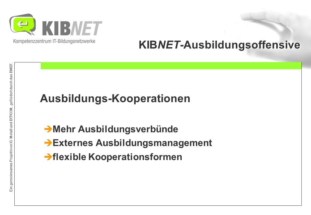 Ein gemeinsames Projekt von IG Metall und BITKOM, gefördert durch das BMBF. KIBNET-Ausbildungsoffensive Ausbildungs-Kooperationen Mehr Ausbildungsverb