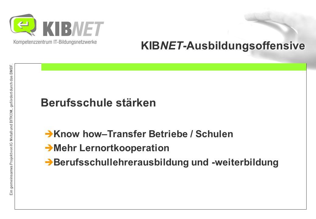 Ein gemeinsames Projekt von IG Metall und BITKOM, gefördert durch das BMBF. KIBNET-Ausbildungsoffensive Berufsschule stärken Know how–Transfer Betrieb