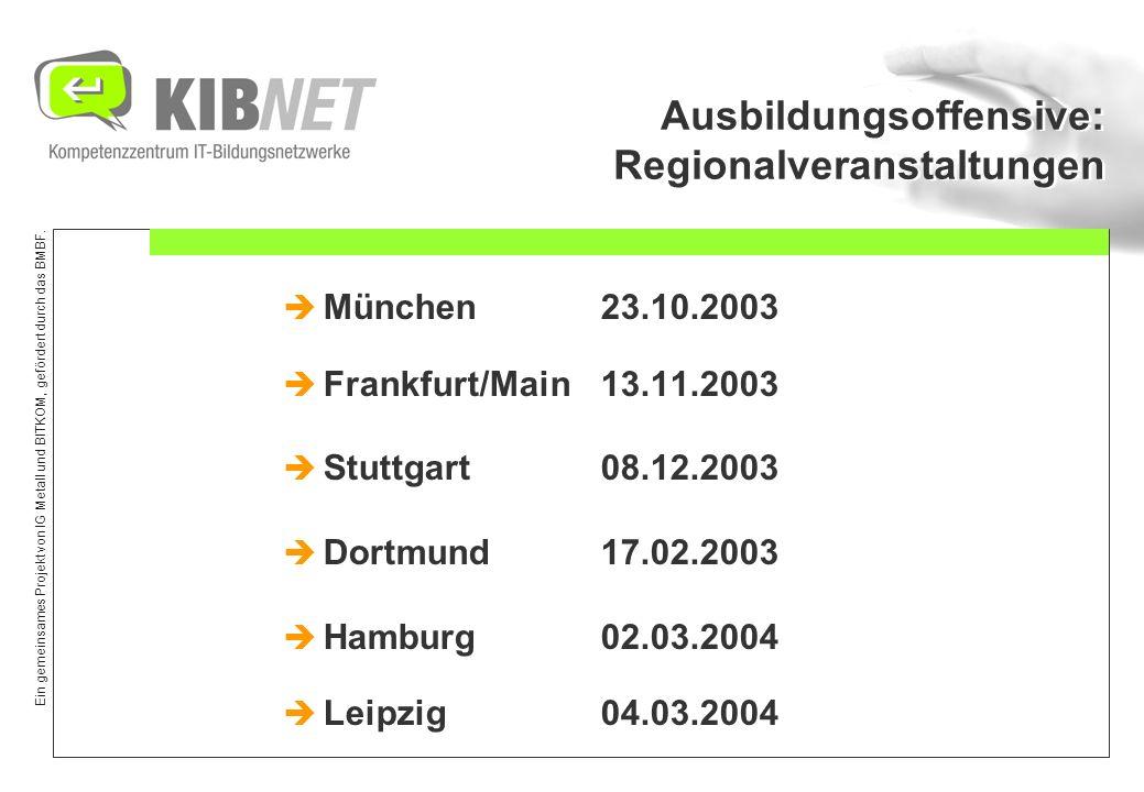 Ein gemeinsames Projekt von IG Metall und BITKOM, gefördert durch das BMBF. Ausbildungsoffensive: Regionalveranstaltungen München 23.10.2003 Frankfurt