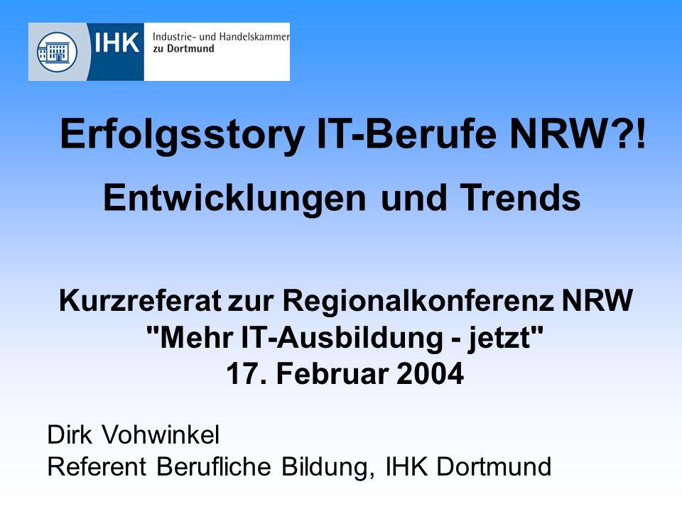 Erfolgsstory IT-Berufe NRW?! Entwicklungen und Trends Kurzreferat zur Regionalkonferenz NRW
