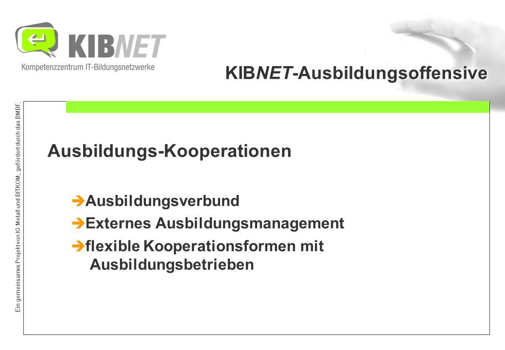 Ein gemeinsames Projekt von IG Metall und BITKOM, gefördert durch das BMBF. KIBNET-Ausbildungsoffensive Ausbildungs-Kooperationen Ausbildungsverbund E