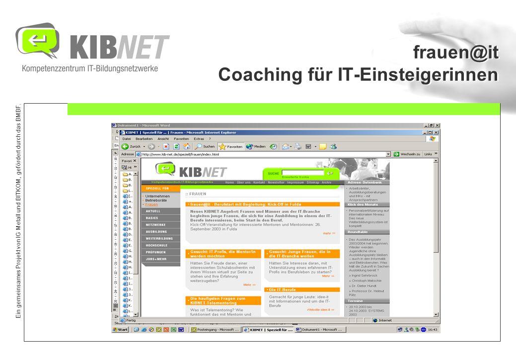 Ein gemeinsames Projekt von IG Metall und BITKOM, gefördert durch das BMBF. frauen@it Coaching für IT-Einsteigerinnen