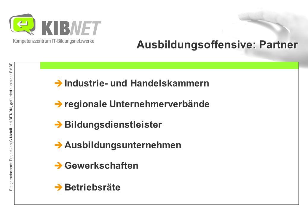 Ein gemeinsames Projekt von IG Metall und BITKOM, gefördert durch das BMBF. Ausbildungsoffensive: Partner Industrie- und Handelskammern regionale Unte