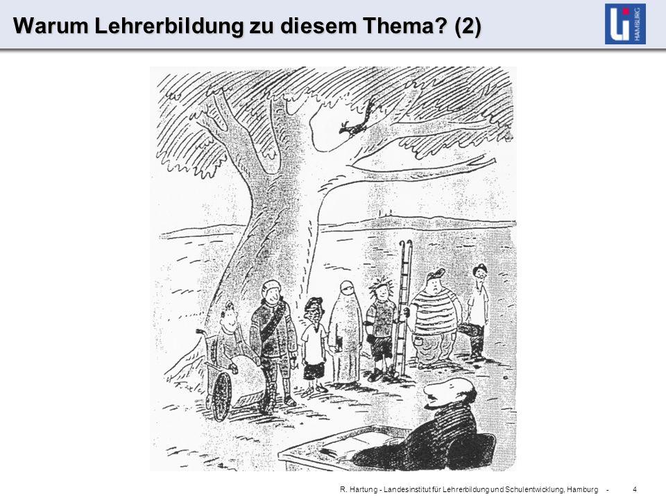 4 R. Hartung - Landesinstitut für Lehrerbildung und Schulentwicklung, Hamburg - Warum Lehrerbildung zu diesem Thema? (2)