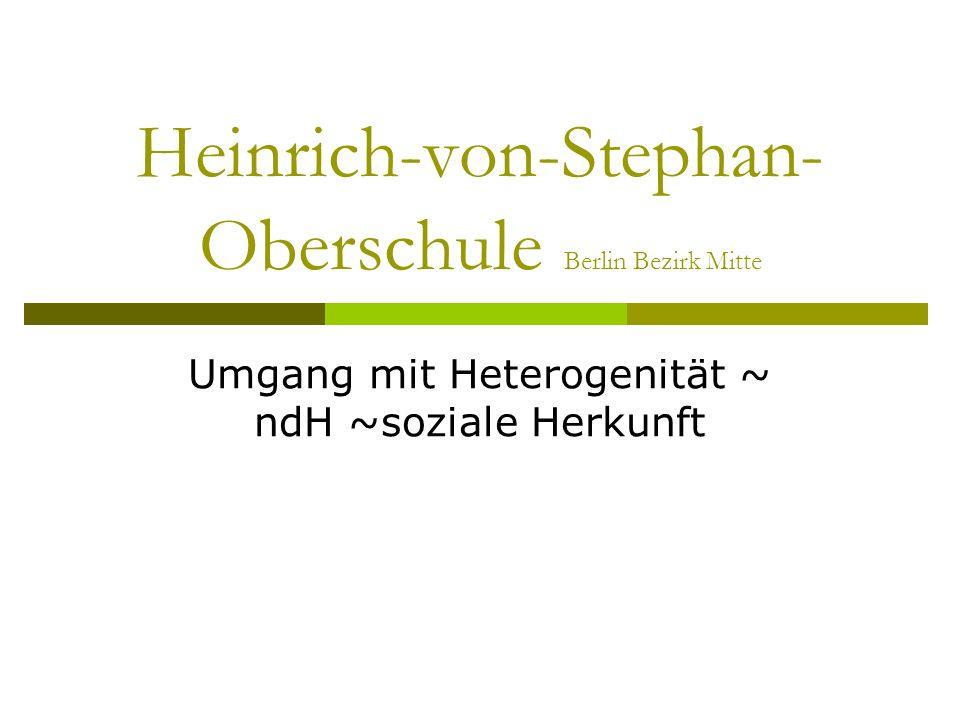 Heinrich-von-Stephan- Oberschule Berlin Bezirk Mitte Umgang mit Heterogenität ~ ndH ~soziale Herkunft