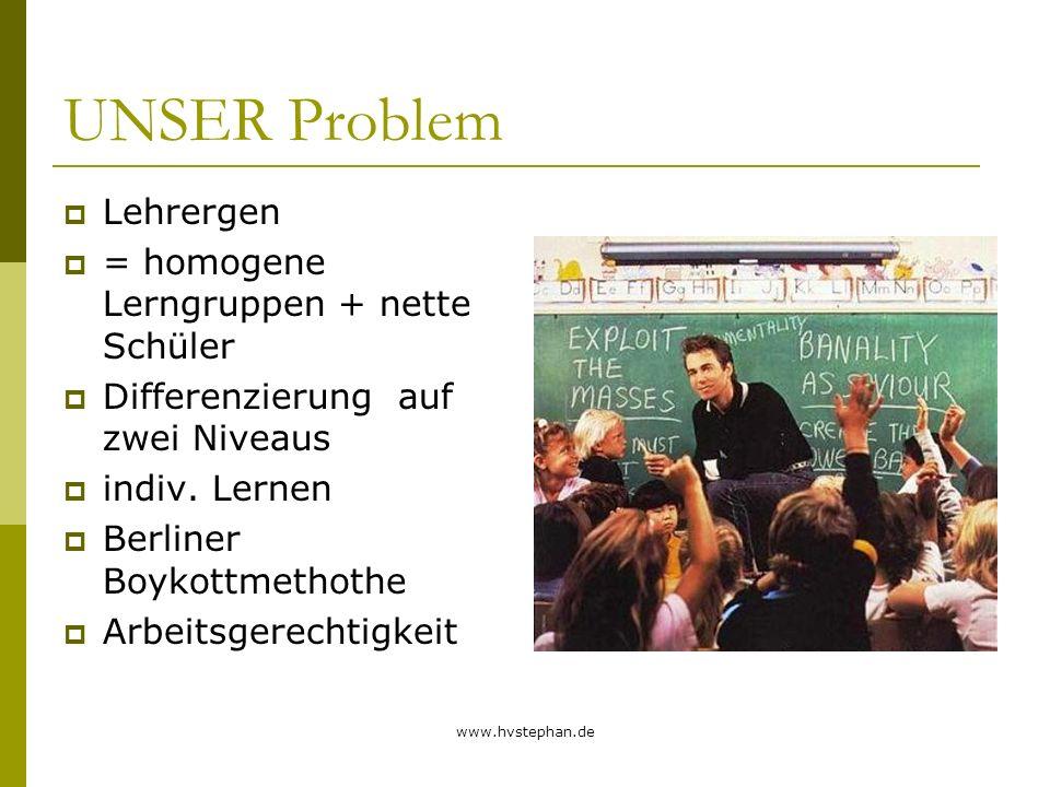 UNSER Problem Lehrergen = homogene Lerngruppen + nette Schüler Differenzierung auf zwei Niveaus indiv. Lernen Berliner Boykottmethothe Arbeitsgerechti
