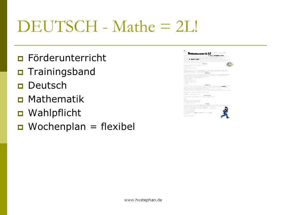 www.hvstephan.de DEUTSCH - Mathe = 2L! Förderunterricht Trainingsband Deutsch Mathematik Wahlpflicht Wochenplan = flexibel