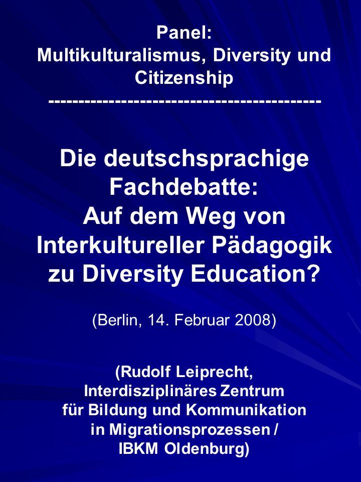 Panel: Multikulturalismus, Diversity und Citizenship -------------------------------------------- Die deutschsprachige Fachdebatte: Auf dem Weg von In