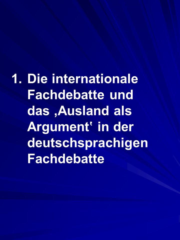 1.Die internationale Fachdebatte und das Ausland als Argument in der deutschsprachigen Fachdebatte