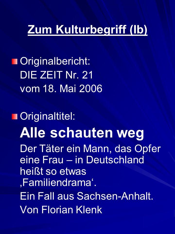 Zum Kulturbegriff (Ib) Originalbericht: DIE ZEIT Nr. 21 vom 18. Mai 2006 Originaltitel: Alle schauten weg Der Täter ein Mann, das Opfer eine Frau – in