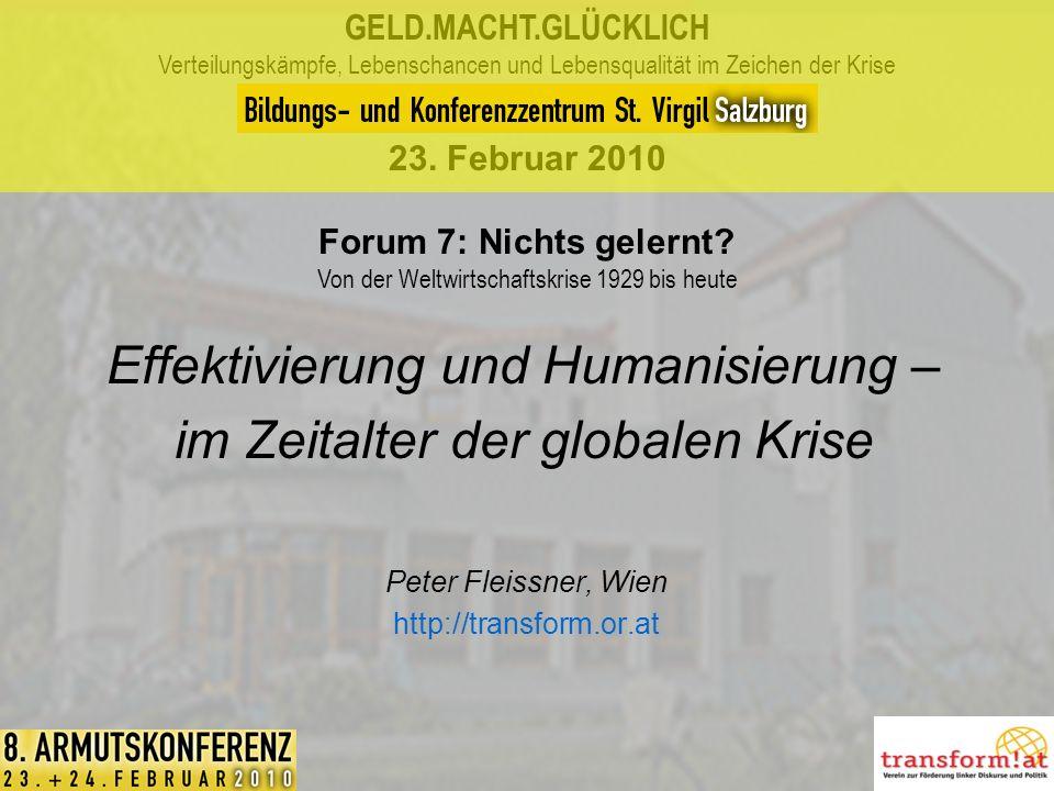 Peter Fleissner, Wien http://transform.or.at Effektivierung und Humanisierung – im Zeitalter der globalen Krise GELD.MACHT.GLÜCKLICH Verteilungskämpfe, Lebenschancen und Lebensqualität im Zeichen der Krise 23.