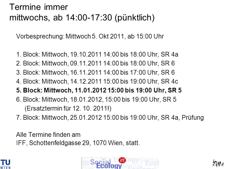 Termine immer mittwochs, ab 14:00-17:30 (pünktlich) Vorbesprechung: Mittwoch 5. Okt 2011, ab 15:00 Uhr 1. Block: Mittwoch, 19.10.2011 14:00 bis 18:00
