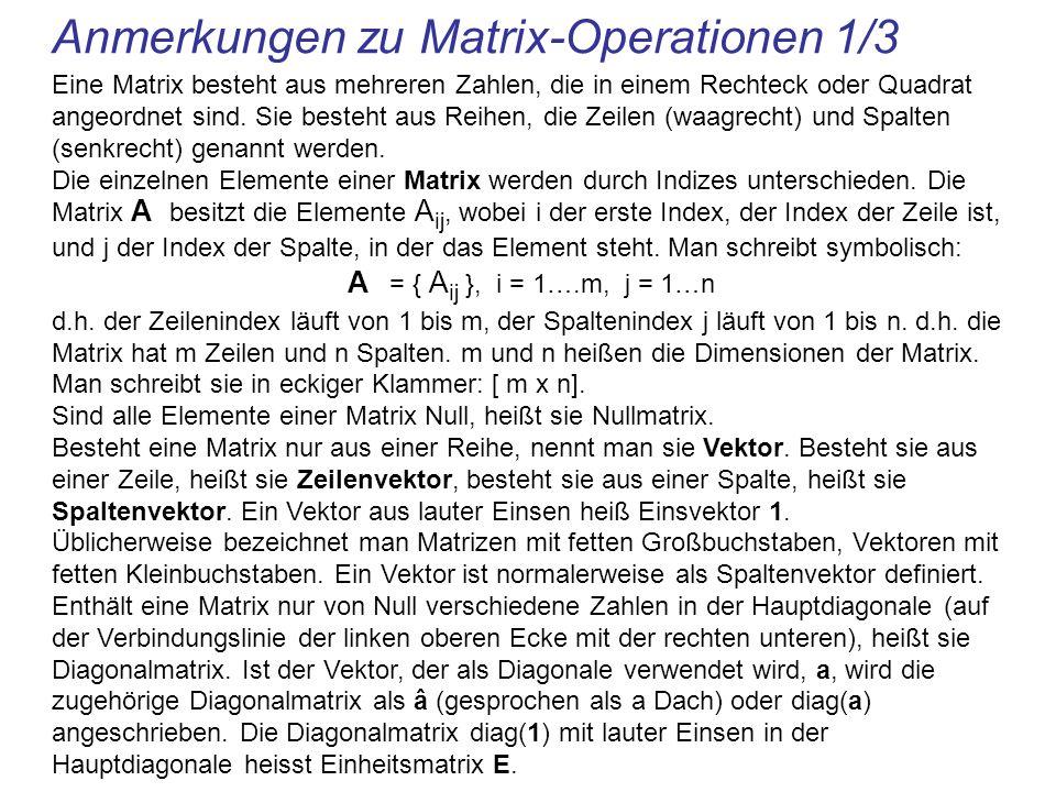 Anmerkungen zu Matrix-Operationen 1/3 Eine Matrix besteht aus mehreren Zahlen, die in einem Rechteck oder Quadrat angeordnet sind.