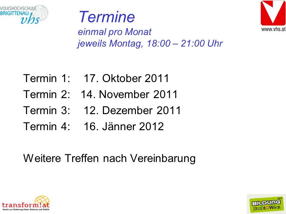 Termine einmal pro Monat jeweils Montag, 18:00 – 21:00 Uhr Termin 1: 17. Oktober 2011 Termin 2:14. November 2011 Termin 3: 12. Dezember 2011 Termin 4: