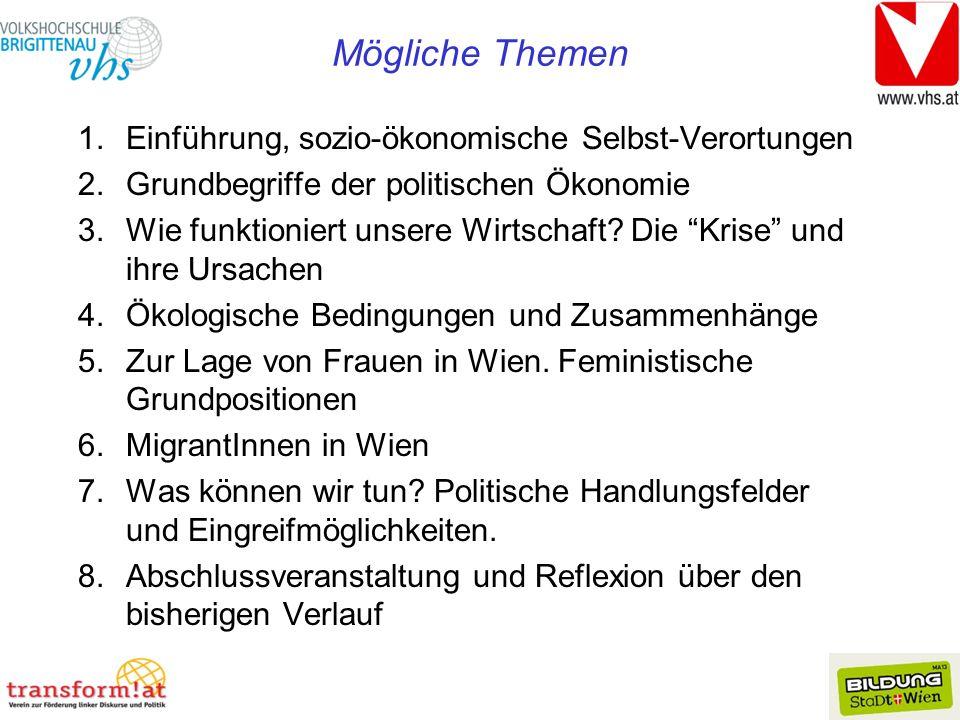 Mögliche Themen 1.Einführung, sozio-ökonomische Selbst-Verortungen 2.Grundbegriffe der politischen Ökonomie 3.Wie funktioniert unsere Wirtschaft.