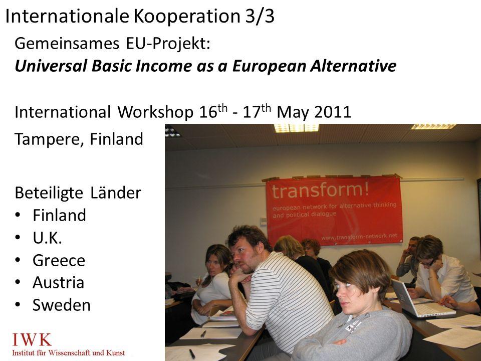 Gemeinsames EU-Projekt: Universal Basic Income as a European Alternative International Workshop 16 th - 17 th May 2011 Tampere, Finland Beteiligte Länder Finland U.K.