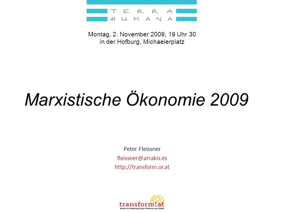 Peter Fleissner fleissner@arrakis.es http://transform.or.at Marxistische Ökonomie 2009 Montag, 2. November 2009, 19 Uhr 30 in der Hofburg, Michaelerpl