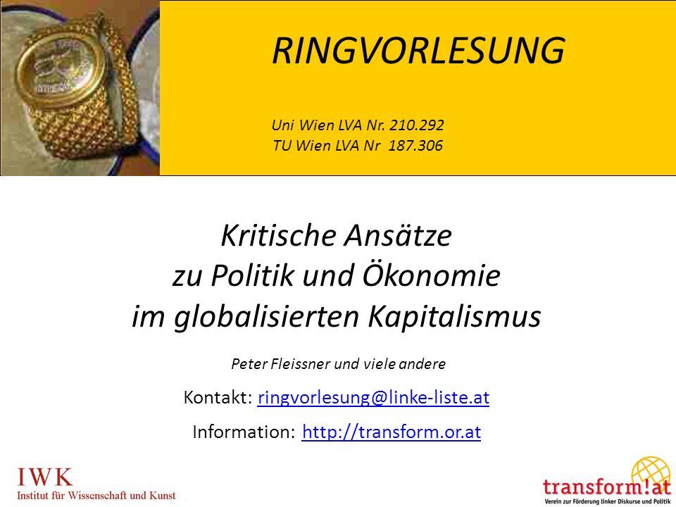 Kritische Ansätze zu Politik und Ökonomie im globalisierten Kapitalismus Peter Fleissner und viele andere Kontakt: ringvorlesung@linke-liste.at Information: http://transform.or.atringvorlesung@linke-liste.athttp://transform.or.at RINGVORLESUNG Uni Wien LVA Nr.