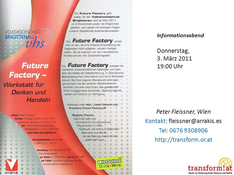 Peter Fleissner, Wien Kontakt: fleissner@arrakis.es Tel: 0676 9308906 http://transform.or.at Informationsabend Donnerstag, 3. März 2011 19:00 Uhr