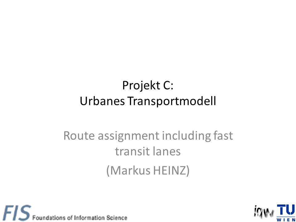 Projekt C: Urbanes Transportmodell Route assignment including fast transit lanes (Markus HEINZ)