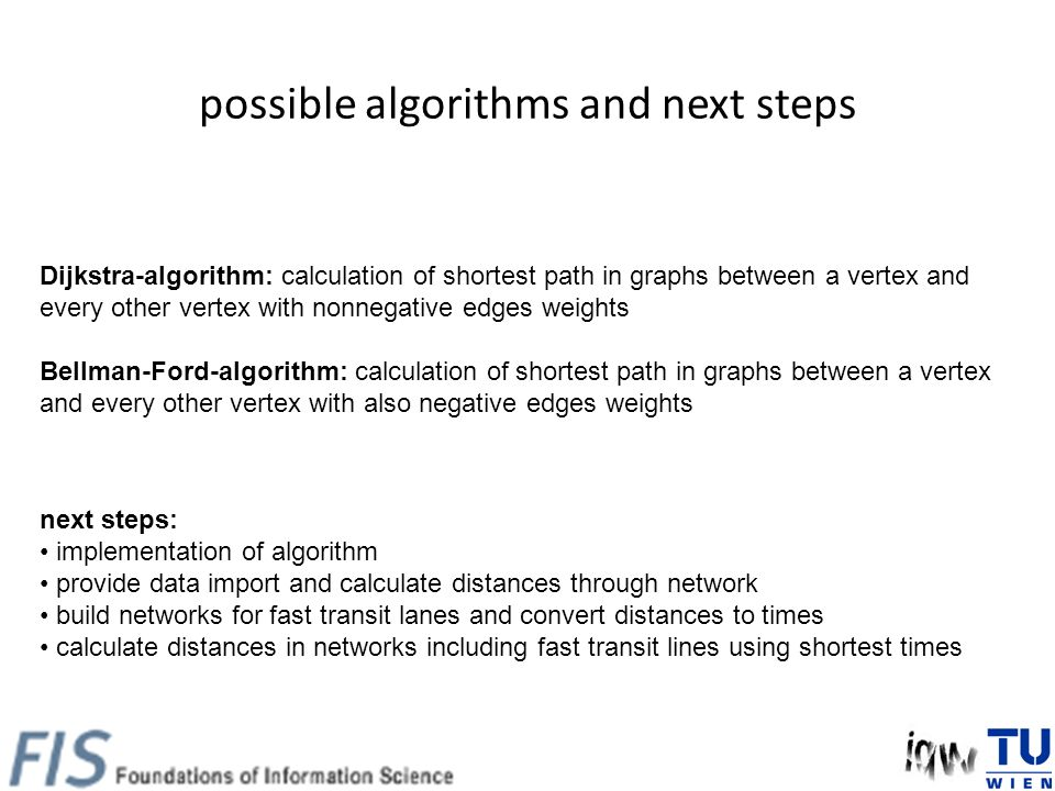 possible algorithms and next steps Dijkstra-algorithm: calculation of shortest path in graphs between a vertex and every other vertex with nonnegative