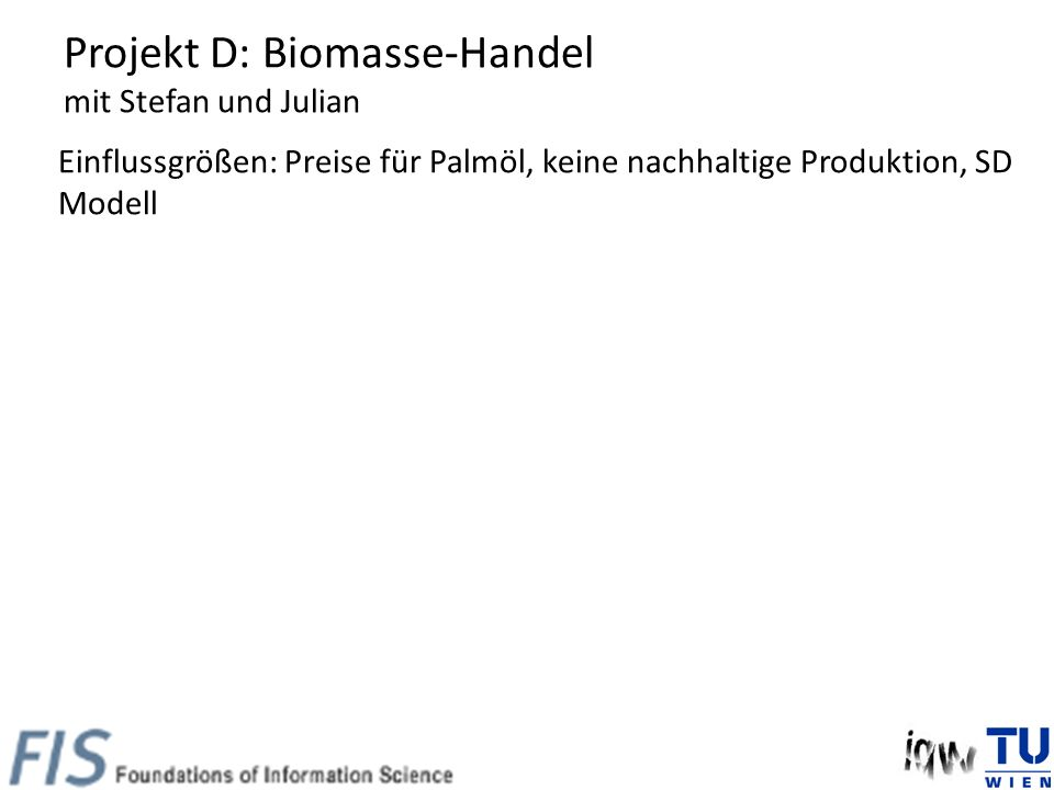 Projekt D: Biomasse-Handel mit Stefan und Julian Einflussgrößen: Preise für Palmöl, keine nachhaltige Produktion, SD Modell