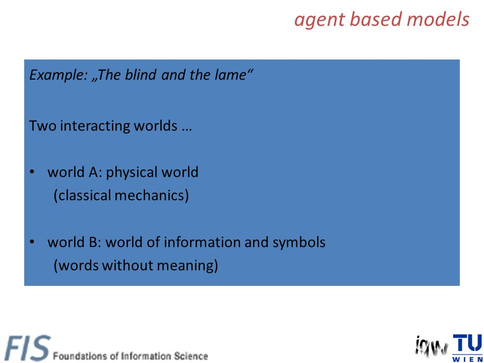 Example: The blind and the lame Two interacting worlds … world A: physical world (classical mechanics) world B: world of information and symbols (word