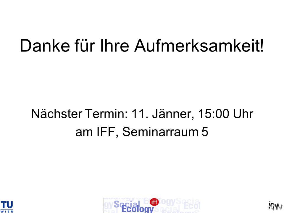 Danke für Ihre Aufmerksamkeit! Nächster Termin: 11. Jänner, 15:00 Uhr am IFF, Seminarraum 5