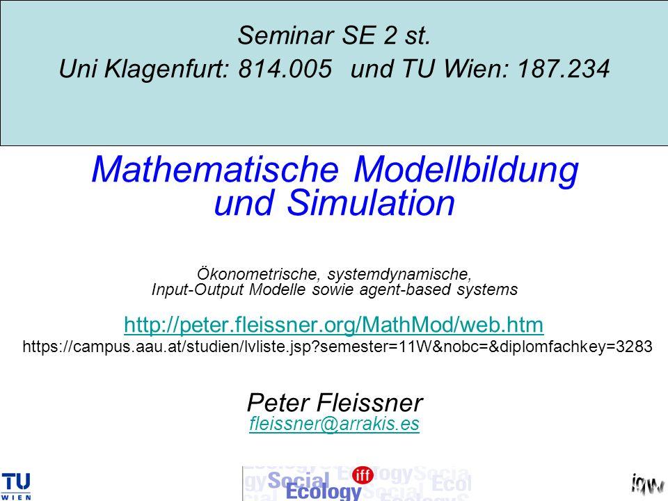 Seminar SE 2 st. Uni Klagenfurt: 814.005 und TU Wien: 187.234 Mathematische Modellbildung und Simulation Ökonometrische, systemdynamische, Input-Outpu