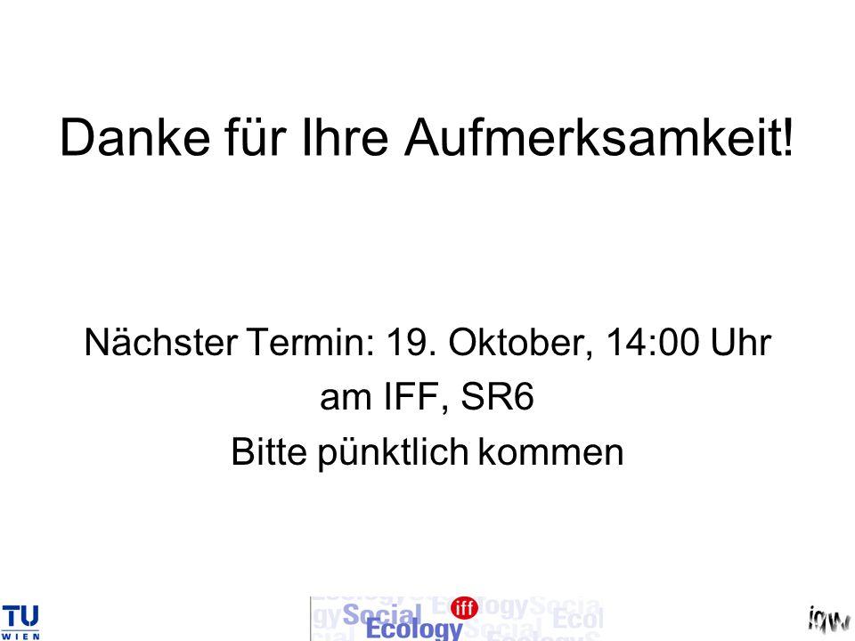 Danke für Ihre Aufmerksamkeit! Nächster Termin: 19. Oktober, 14:00 Uhr am IFF, SR6 Bitte pünktlich kommen