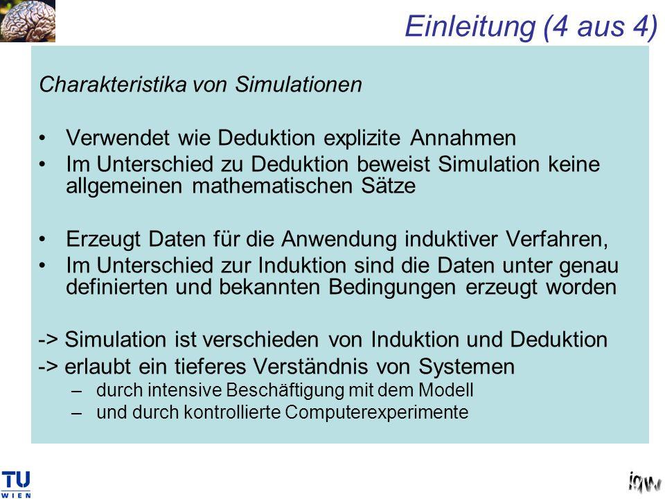 Charakteristika von Simulationen Verwendet wie Deduktion explizite Annahmen Im Unterschied zu Deduktion beweist Simulation keine allgemeinen mathemati
