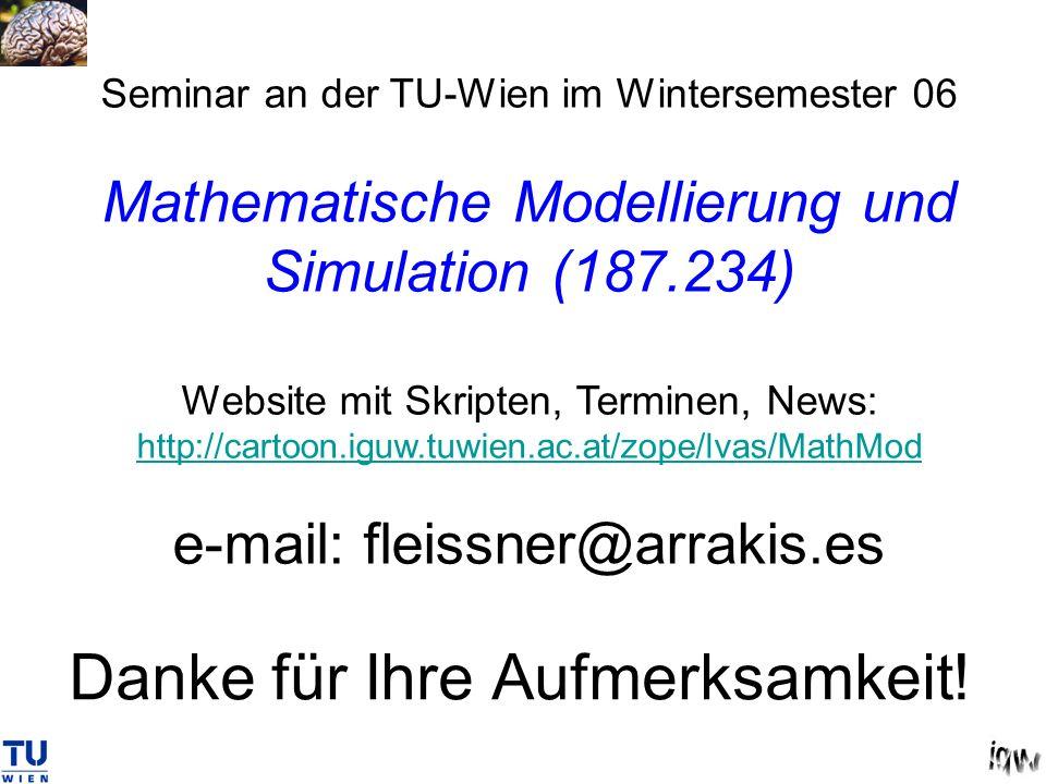 Danke für Ihre Aufmerksamkeit! Seminar an der TU-Wien im Wintersemester 06 Mathematische Modellierung und Simulation (187.234) Website mit Skripten, T