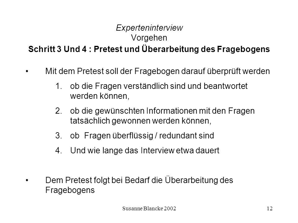 Susanne Blancke 200212 Experteninterview Vorgehen Schritt 3 Und 4 : Pretest und Überarbeitung des Fragebogens Mit dem Pretest soll der Fragebogen dara