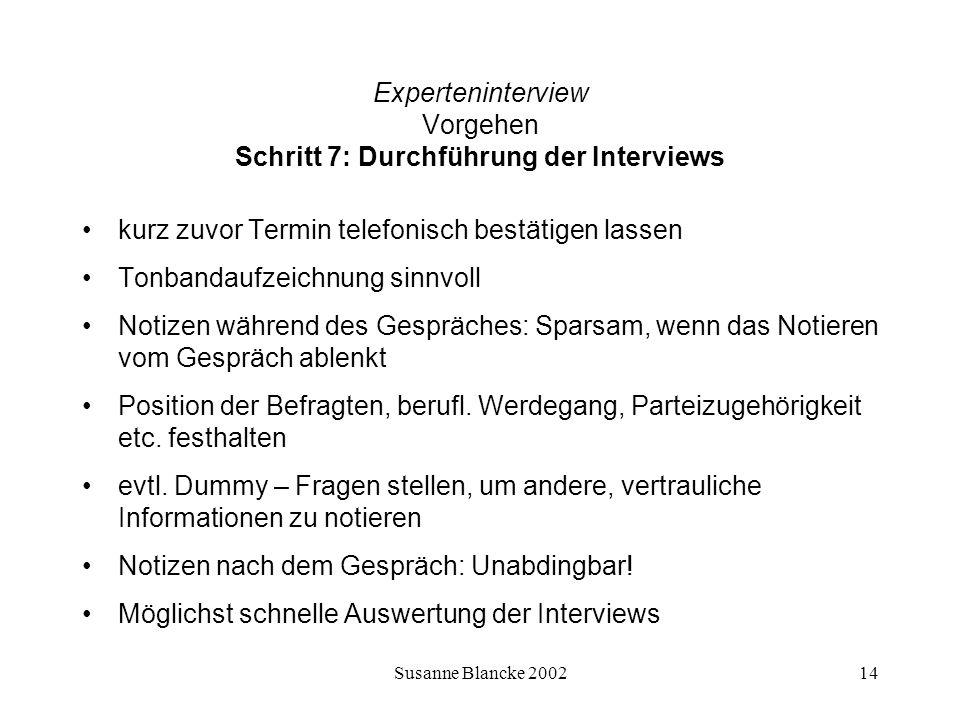 Susanne Blancke 200214 Experteninterview Vorgehen Schritt 7: Durchführung der Interviews kurz zuvor Termin telefonisch bestätigen lassen Tonbandaufzei