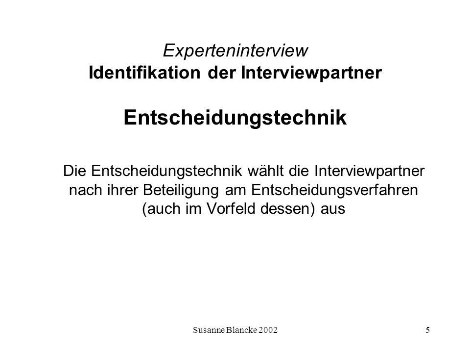 Susanne Blancke 20025 Experteninterview Identifikation der Interviewpartner Entscheidungstechnik Die Entscheidungstechnik wählt die Interviewpartner n