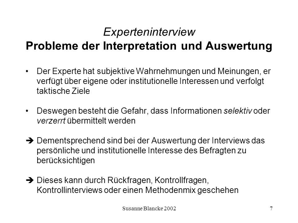 Susanne Blancke 20027 Experteninterview Probleme der Interpretation und Auswertung Der Experte hat subjektive Wahrnehmungen und Meinungen, er verfügt