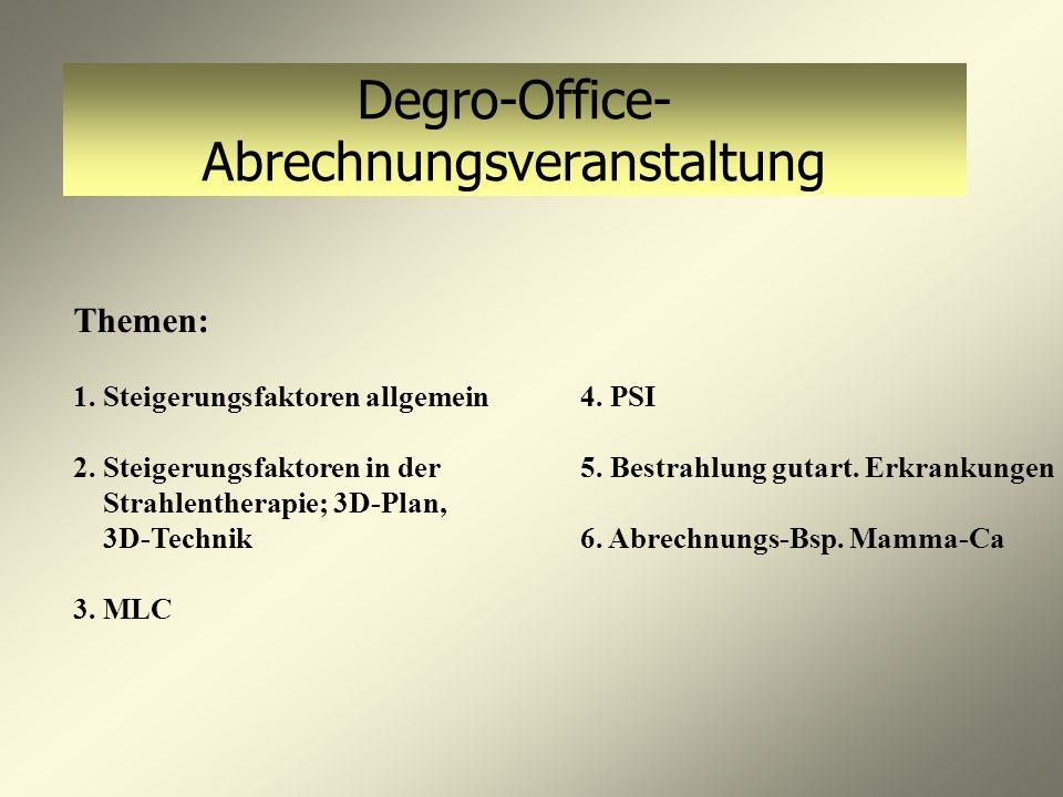 Degro-Office- Abrechnungsveranstaltung Themen: 1. Steigerungsfaktoren allgemein 2. Steigerungsfaktoren in der Strahlentherapie; 3D-Plan, 3D-Technik 3.