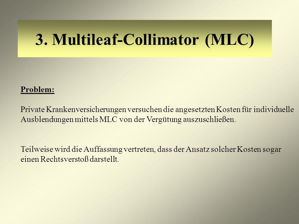 3. Multileaf-Collimator (MLC) Problem: Private Krankenversicherungen versuchen die angesetzten Kosten für individuelle Ausblendungen mittels MLC von d