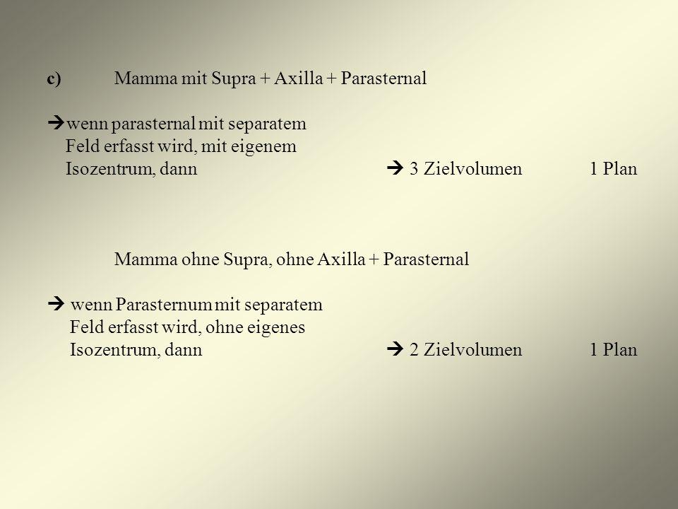 c) Mamma mit Supra + Axilla + Parasternal wenn parasternal mit separatem Feld erfasst wird, mit eigenem Isozentrum, dann 3 Zielvolumen1 Plan Mamma ohn