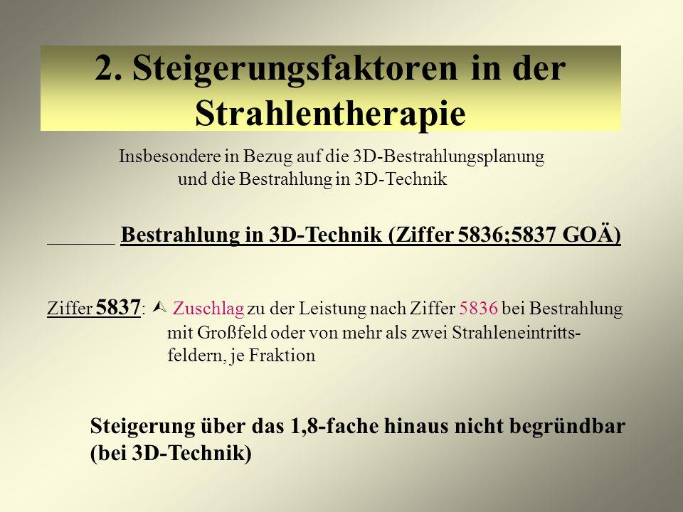 2. Steigerungsfaktoren in der Strahlentherapie Insbesondere in Bezug auf die 3D-Bestrahlungsplanung und die Bestrahlung in 3D-Technik Bestrahlung in 3