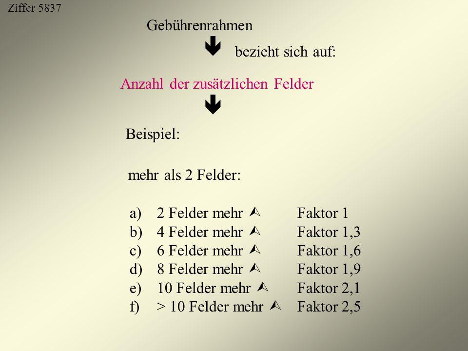 Gebührenrahmen bezieht sich auf: Anzahl der zusätzlichen Felder Beispiel: mehr als 2 Felder: a)2 Felder mehr Faktor 1 b)4 Felder mehr Faktor 1,3 c)6 F