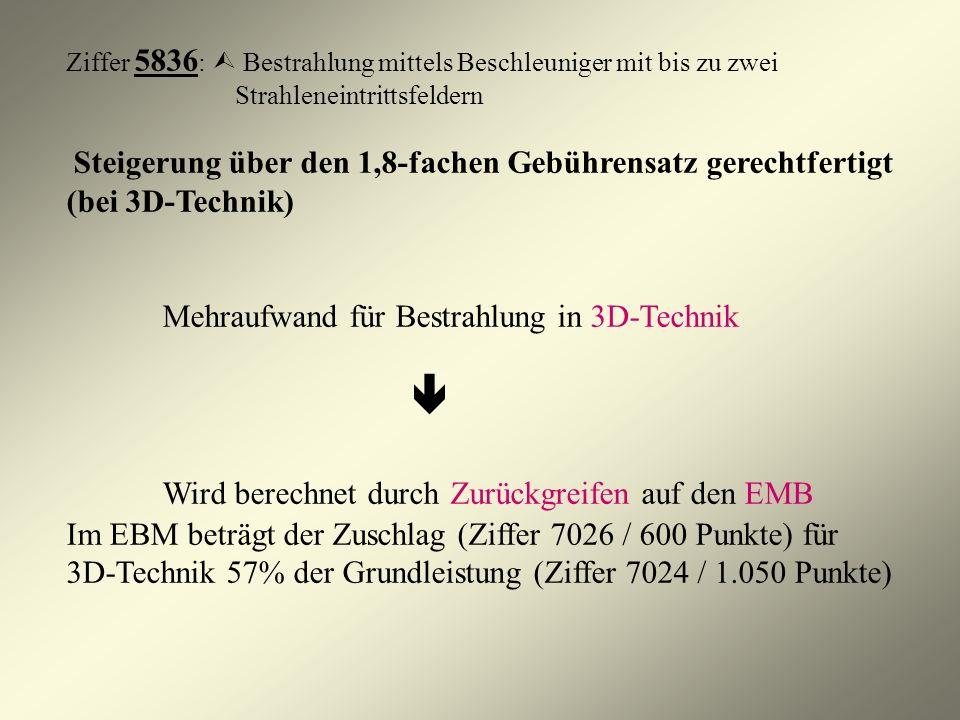 Ziffer 5836 : Bestrahlung mittels Beschleuniger mit bis zu zwei Strahleneintrittsfeldern Steigerung über den 1,8-fachen Gebührensatz gerechtfertigt (b