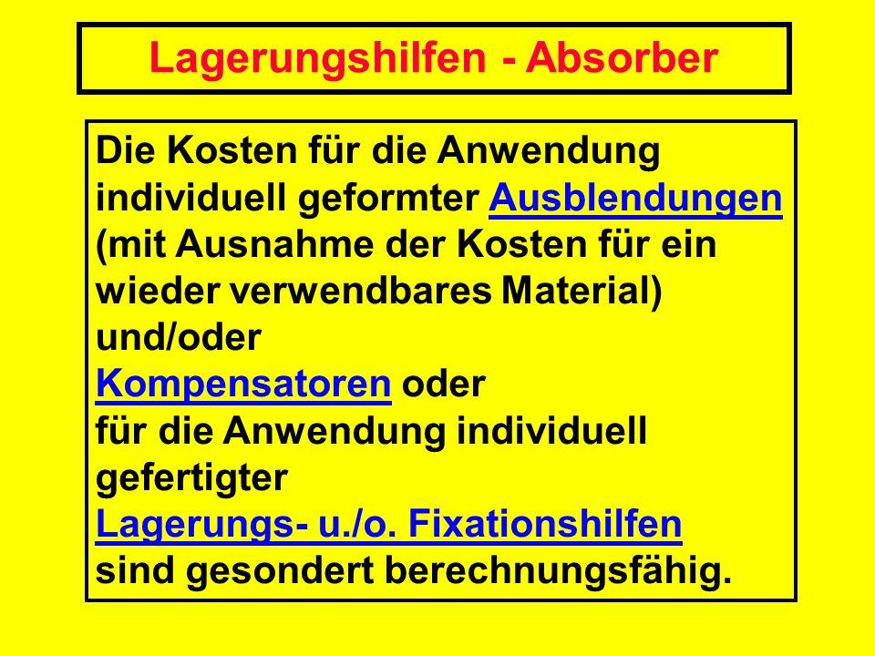 Lagerungshilfen - Absorber Die Kosten für die Anwendung individuell geformter Ausblendungen (mit Ausnahme der Kosten für ein wieder verwendbares Mater