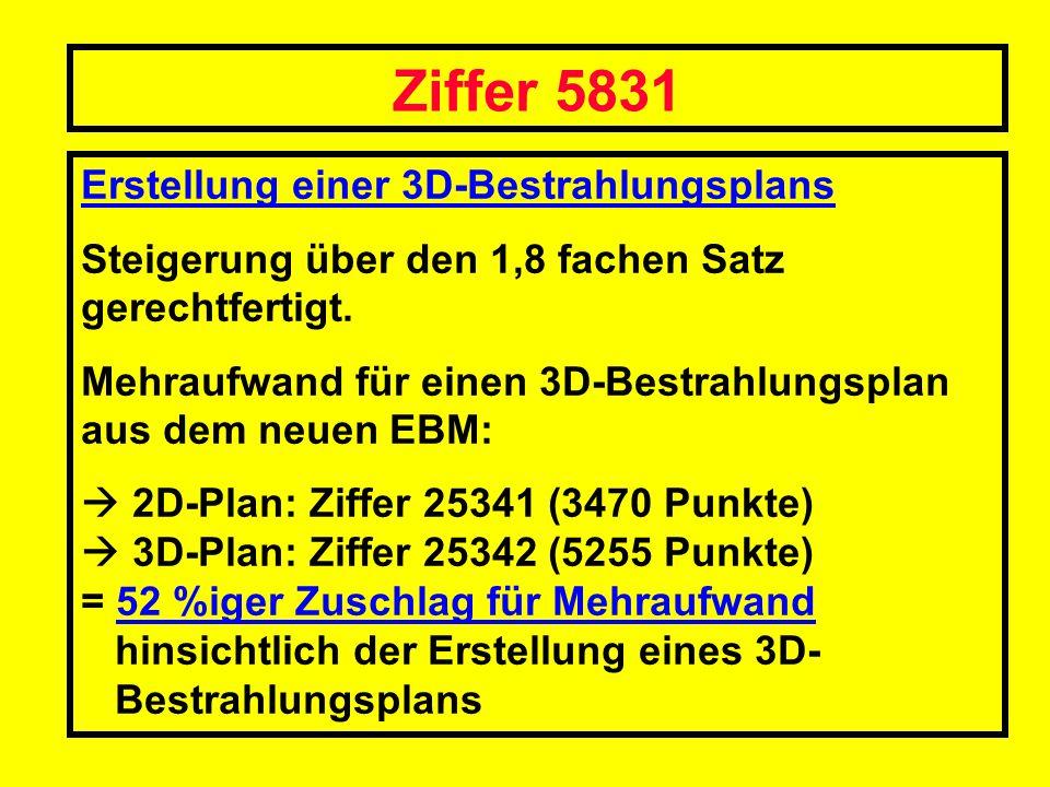 Ziffer 5831 Erstellung einer 3D-Bestrahlungsplans Steigerung über den 1,8 fachen Satz gerechtfertigt. Mehraufwand für einen 3D-Bestrahlungsplan aus de