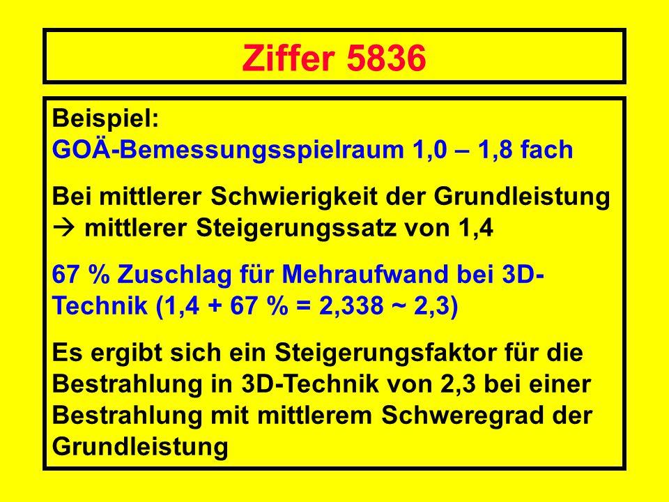 Ziffer 5836 Beispiel: GOÄ-Bemessungsspielraum 1,0 – 1,8 fach Bei mittlerer Schwierigkeit der Grundleistung mittlerer Steigerungssatz von 1,4 67 % Zusc